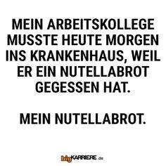 #stuttgart #mannheim #trier #köln #mainz #ludwigshafen #koblenz #arbeit #kollege #freund #krankenhaus #nutella #brot #essen #meins