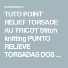 TUTO POINT RELIEF TORSADE AU TRICOT Stitch knitting PUNTO RELIEVE TORSADAS DOS AGUJAS - YouTube
