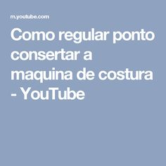 Como regular ponto consertar a maquina de costura - YouTube