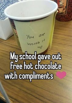 """""""My school gave out free hot chocolate with compliments ❤"""""""