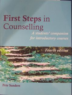First Steps in Counselling: A Students' Companion for Introductory Courses (2011)