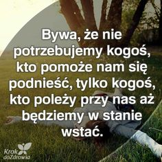 Przepraszam, ze napisałam,nie chciałam Cie zdołować 🍳 Powerful Words, Motto, Good To Know, Quotations, Life Quotes, Inspirational Quotes, Wisdom, Positivity, Thoughts