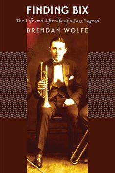 """Read """"Finding Bix The Life and Afterlife of a Jazz Legend"""" by Brendan Wolfe available from Rakuten Kobo. Bix Beiderbecke was one of the first great legends of jazz. Among the most innovative cornet soloists of the and t. Bix Beiderbecke, Cool Jazz, Old Music, Jazz Age, Blues Music, I Icon, The Life, Old Hollywood, The Twenties"""