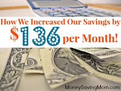 How We Increased Our Savings by $136 a Month - Such GREAT ideas and encouragement in this post. It's a MUST read!