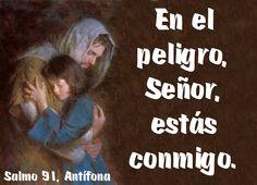 En el peligro, Señor, estás conmigo. (Salmo 91, Antífona)