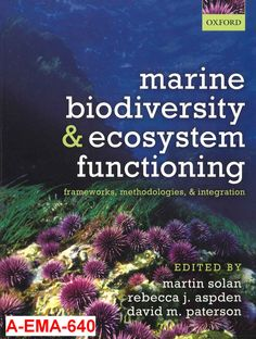 Marine biodiversity and ecosystem functioning : frameworks, methodologies, and integration / edited by Martin Solan, Rebecca J. Aspden and David M. Paterson