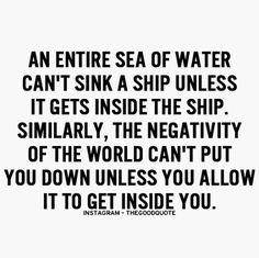 don't let the negativity inside you//