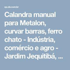 Calandra manual para Metalon, curvar barras, ferro chato - Indústria, comércio e agro - Jardim Jequitibá, Marília | OLX