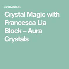 Crystal Magic with Francesca Lia Block – Aura Crystals