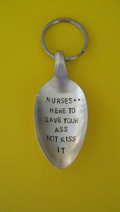 Nurses .. Here To Save Your Ass Not Kiss It Stamped Spoon Keychain Vintage Silverplated Funny Keyring Nurse gift RN Unique LPN on Etsy, $8.00