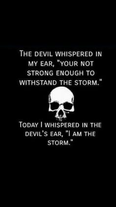 "The devil whispered in my ear, ""you're not strong enough to withstand the storm."" Today I whispered in the devils ear, ""Sorry to break your heart darling but I am the storm. Scorpio Quotes, Scorpio Facts, Scorpio Zodiac, The Words, Great Quotes, Quotes To Live By, Fabulous Quotes, Awesome Quotes, Schrift Design"