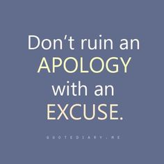Effective Accountability Guideline: Don't ruin an apology with an excuse. www.DrGruder.com/uhp
