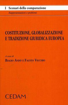 Costituzione, globalizzazione e tradizione giuridica europea / a cura di Biagio Andò e Fausto Vecchio. - Padova : CEDAM, 2013