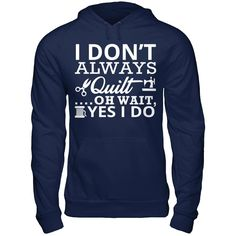 I don't Always Quilt.. Limited Edition  Not available in stores.This will sell out  ***GUARANTEED TO PRINT!***   Safe and Secure Checkout via: Paypal   VISA   MASTERCARD   Click the button below to pick your t-shirt size and place your order:
