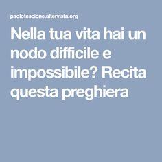 Nella tua vita hai un nodo difficile e impossibile? Recita questa preghiera