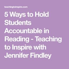 5 Ways to Hold Students Accountable in Reading - Teaching to Inspire with Jennifer Findley