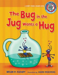The Bug in the Jug Wants a Hug: A Short Vowel Sounds Book by Brian P. Cleary. This book is a fun introduction to several rhyming word families. Pages throughout the book include clear pictures and word labeling to teach word recognition as well as phonics. All five short vowels are used in the different rhyming word families.