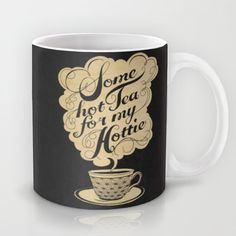 Some Hot Tea For My Hottie by Laura Graves as a high quality Mug. Free Worldwide Shipping available at Society6.com from 11/26/14 thru 12/14/14. Just one of millions of products available.