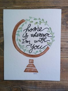 Home Is Wherever I'm With You Watercolor Painting