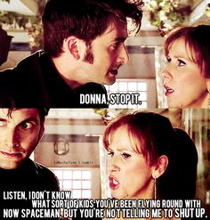 No one will ever convince me that Donna is not a badass. I love her and her enormous sass. IMHO Donna was one of the best companions the doctor has ever had, definitely better than Rose. Space Man, Zack E Cody, 10th Doctor, Donna Noble, Hello Sweetie, Don't Blink, Torchwood, David Tennant, Dr Who