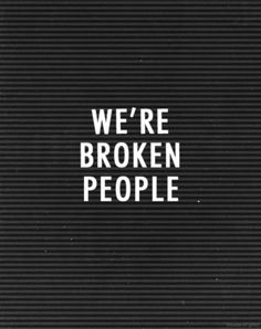 Resultado de imagen para we're broken people