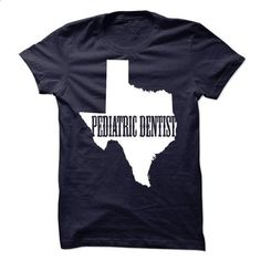 Pediatric Dentist TEXAS #tee #T-Shirts. GET YOURS => https://www.sunfrog.com/States/Pediatric-Dentist-TEXAS.html?60505