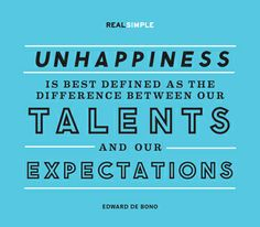 """""""Unhappiness is best defined as the difference between our talents and our expectations."""" —Edward de Bono #quotes"""