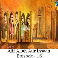 Watch Hum TV Drama Alif Allah Aur Insaan Episode 16 in HD Quality. Alif Allah Aur Insaan is a new drama by Hum TV. All episodes of Alif Allah Aur Insaan