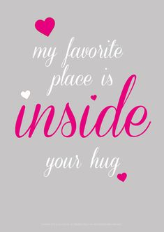 My favorite place is inside your hug. Cute Love Quotes, Love My Husband Quotes, Soulmate Love Quotes, Romantic Love Quotes, Husband Love, Love Yourself Quotes, Love Quotes For Him, Fiance Quotes, Hug Quotes