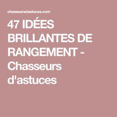 47 IDÉES BRILLANTES DE RANGEMENT - Chasseurs d'astuces