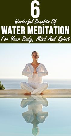 6 Wonderful Benefits Of Water Meditation For Your Body, Mind And Spirit