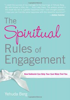 The Spiritual Rules of Engagement: By Yehuda Berg. A must read!