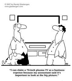 I can a plasma TV a a business expense because my account said it's important to look at the big picture - The Memes Factory Office Humor, Work Humor, Work Funnies, Accounting Puns, Taxes Humor, Business Cartoons, Cartoon Jokes, Funny Cartoons, Work From Home Opportunities