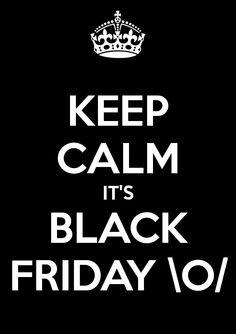 KEEP CALM IT'S BLACK FRIDAY \O/