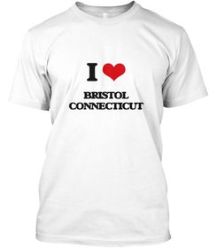 I Love Bristol Connecticut White T-Shirt Front - This is the perfect gift for someone who loves Bristol. Thank you for visiting my page (Related terms: I Love,I Love Bristol Connecticut,I Heart Bristol Connecticut,Bristol,Hartford,Bristol Travel,Connec ...)