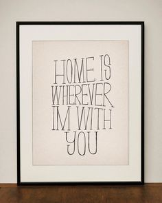 Home is Wherever I'm With You ... going to try and write this out myself