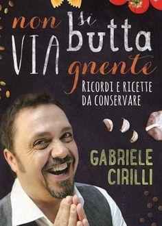 """""""Non si butta via gnente"""" il libro di ricordi e ricette di Gabriele Cirilli"""