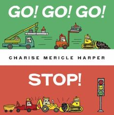 """Go! Go! Go! Stop!  (Book) : Harper, Charise Mericle : """"Little Green only knows one word: 'Go!' It's the perfect thing to get the construction site moving, but how will they stop?""""--Provided by publisher."""