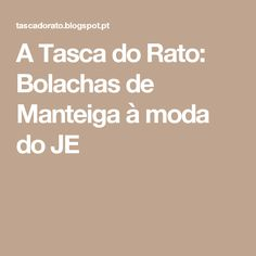 A Tasca do Rato: Bolachas de Manteiga à moda do JE