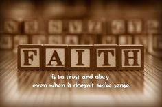 Faith is to trust and obey