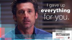 """I gave up everything for you."" Derek to Meredith, Grey's Anatomy quotes, no, don't leave!!"