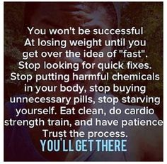 There are no Magic pills or quick fixes for long-term results!! Work for your shit!!