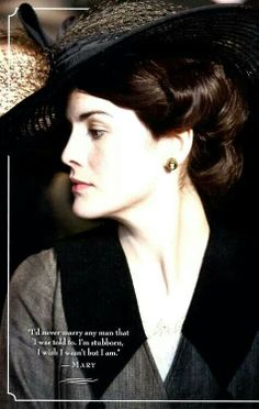 Mary. Downton Abbey. Me too, Mary. Me too..