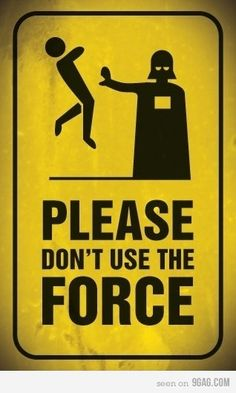 Please don't use the force!!