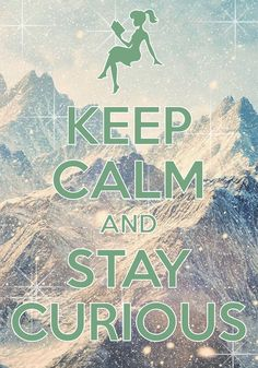keep calm and stay curious / Created with Keep Calm and Carry On for iOS #keepcalm #curious