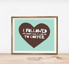 Printable wall art print - 8x10 INSTANT DOWNLOAD - teal and mocha - I followed my heart and it led me to coffee