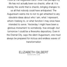 "Elizabeth Gilbert - ""I look at the Augusteum,and I think that perhaps my life has not actually been so..."". life, change, elizabeth-gilbert, eat-pray-love"