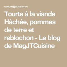 Tourte à la viande Hâchée, pommes de terre et reblochon - Le blog de MagJTCuisine