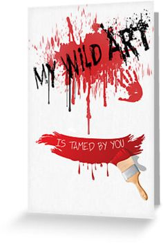 My Wild Art Is Tamed By You - Love Card by Liam Liberty. Are you a romantic artist? Express your love with this witty and cute Valentine's Day card.