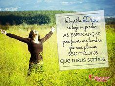 Querido Deus, se hoje eu perder as esperanças, por favor me lembre que seus planos são maiores que meus sonhos. #deus #esperanca #plano #sonho